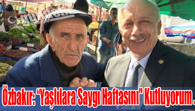 """Özbakır: 'Yaşlılara Saygı Haftasını"""" Kutluyorum .."""