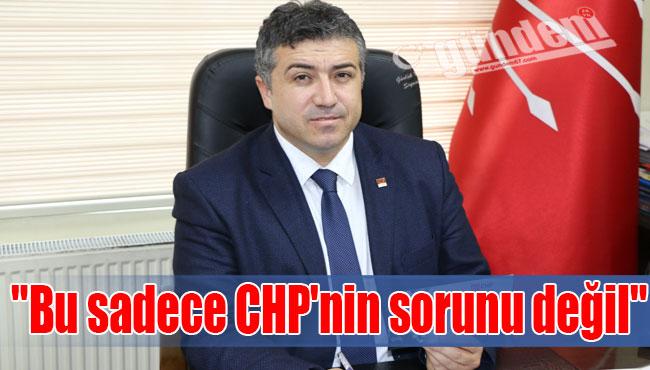 """""""Bu sadece CHP'nin sorunu değil"""""""