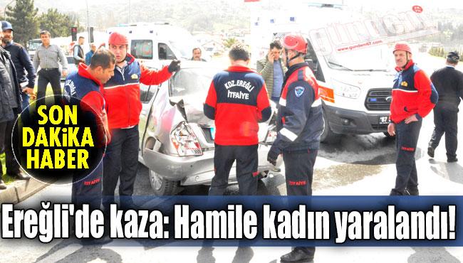 Ereğli'de kaza: Hamile kadın yaralandı!