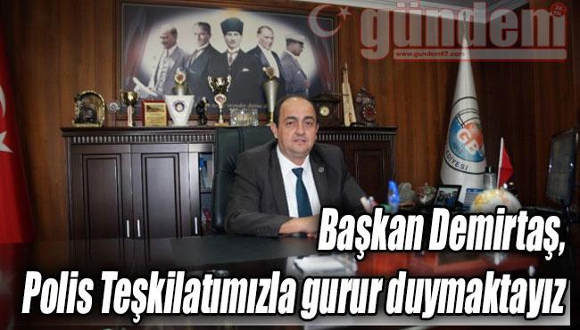 Başkan Demirtaş, Polis Teşkilatımızla gurur duymaktayız