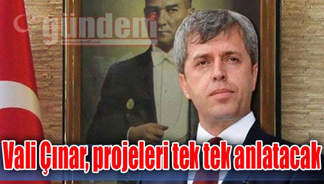 Vali Çınar, projeleri tek tek anlatacak