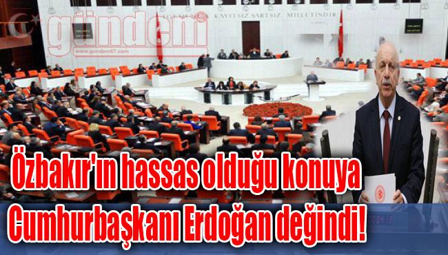 Özbakır'ın hassas olduğu konuya Cumhurbaşkanı Erdoğan değindi