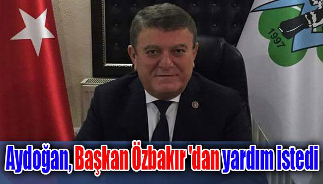 Aydoğan, Başkan Özbakır 'dan yardım istedi