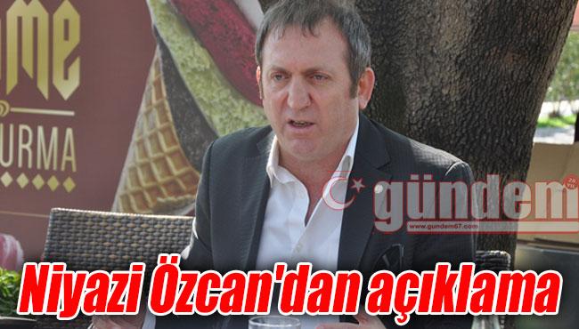 Niyazi Özcan'dan açıklama