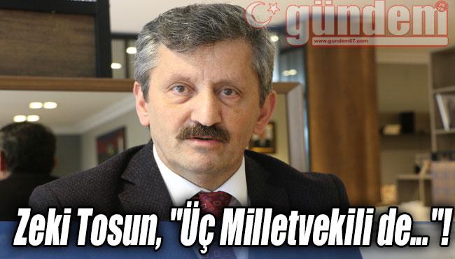 """Zeki Tosun, """"Üç Milletvekili de...""""!"""