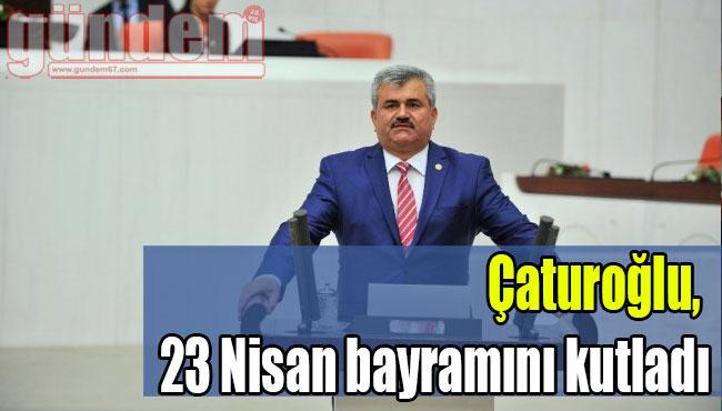 Çaturoğlu, 23 Nisan bayramını kutladı