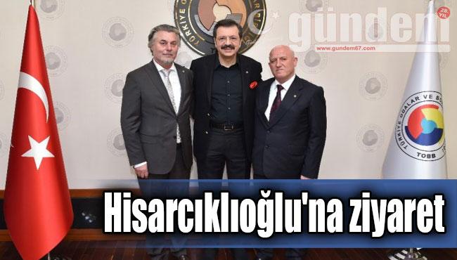 Hisarcıklıoğlu'na ziyaret...