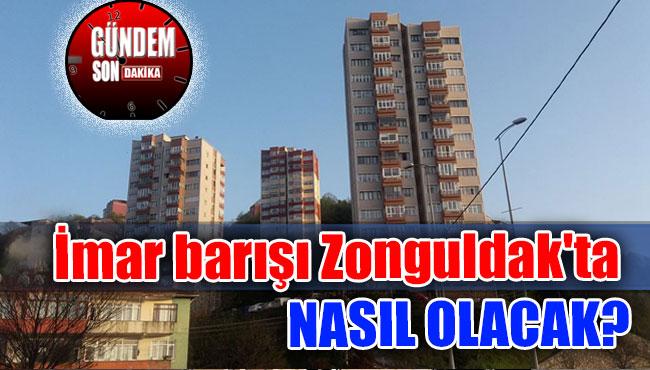 İmar barışı Zonguldak'ta nasıl olacak?