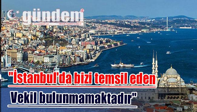 """""""İstanbul'da bizi temsil eden vekil bulunmamaktadır"""""""