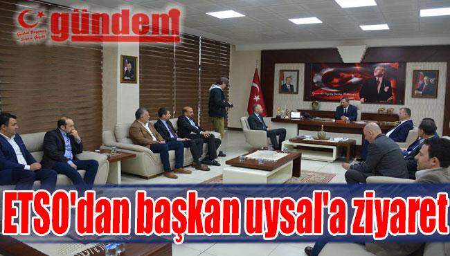 ETSO'DAN BAŞKAN UYSAL'A ZİYARET