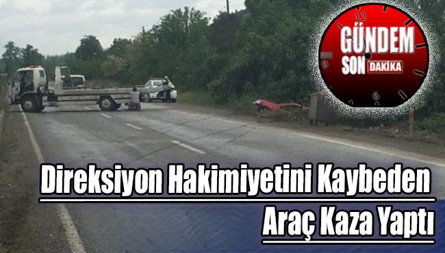 Direksiyon Hakimiyetini Kaybeden Araç Kaza Yaptı