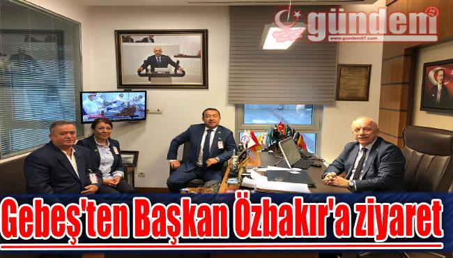 Gebeş'ten Başkan Özbakır'a ziyaret
