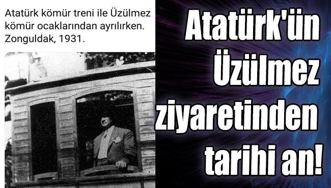 Atatürk'ün Üzülmez ziyaretinden tarihi an!