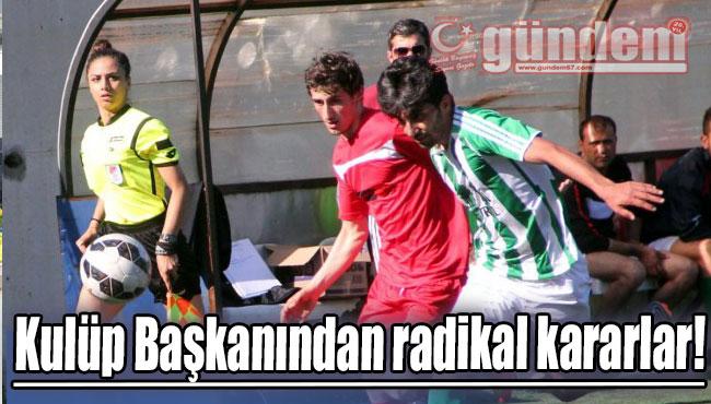 Kulüp Başkanından radikal kararlar!