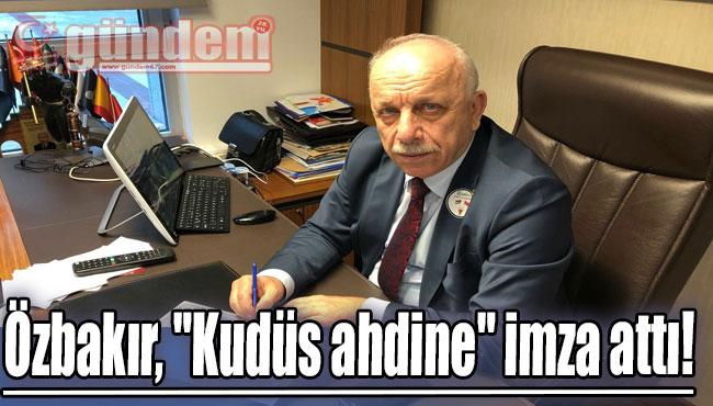 """Özbakır, """"Kudüs ahdine"""" imza attı!"""