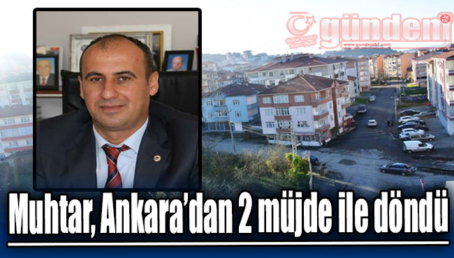 Muhtar, Ankara'dan 2 müjde ile döndü