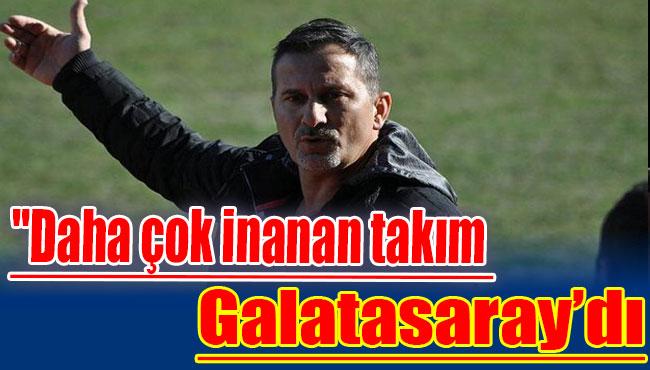 """""""Galatasaray süreci iyi yönetti"""""""