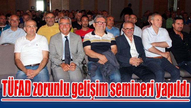 TÜFAD zorunlu gelişim semineri yapıldı