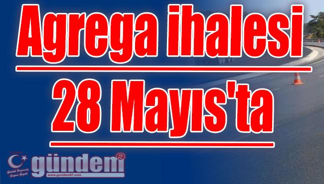 Agrega ihalesi 28 Mayıs'ta