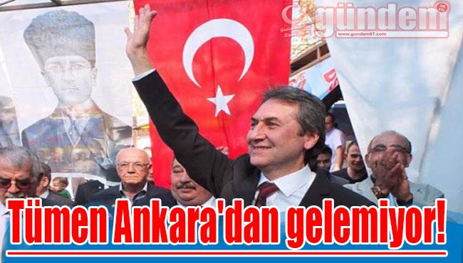 Tümen Ankara'dan gelemiyor!