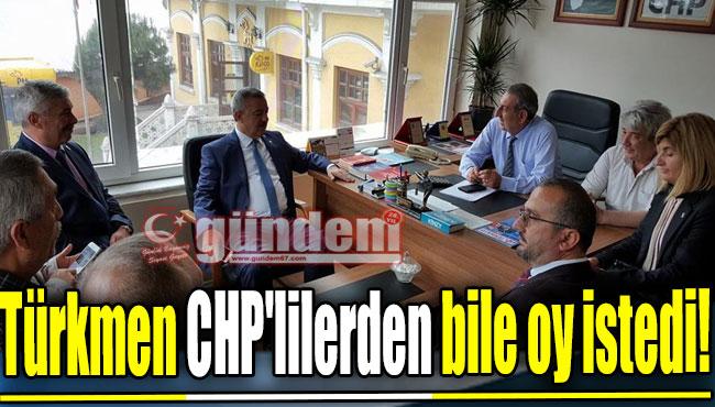Türkmen CHP'lilerden bile oy istedi!