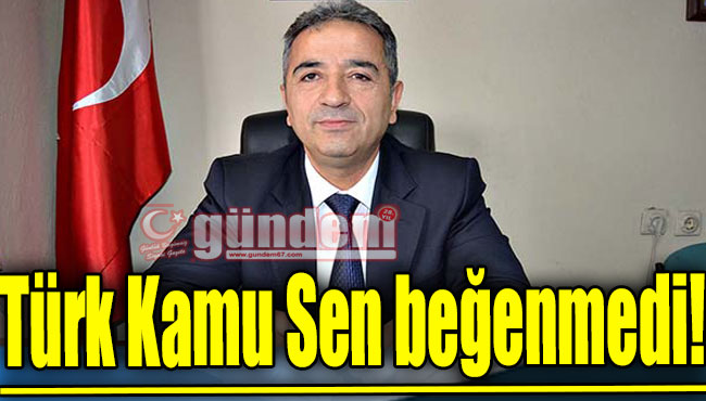 Türk Kamu Sen beğenmedi!