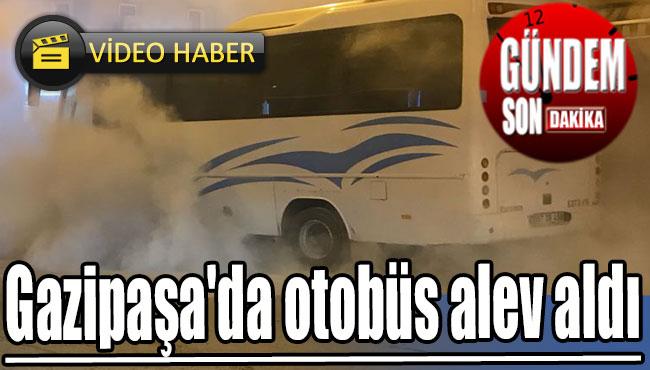 Gazipaşa'da otobüs alev aldı