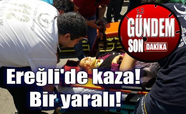Ereğli'de kaza! Bir yaralı!