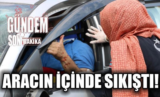 Aracın içinde sıkıştı!