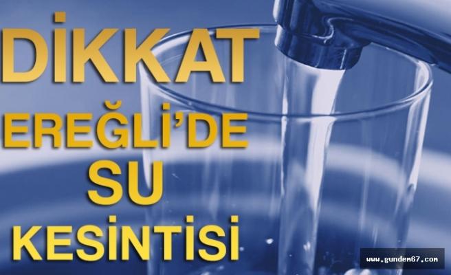 Ereğli'de su kesintisi yapılacak