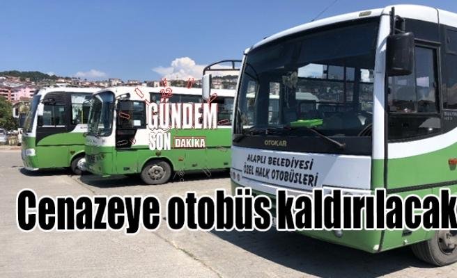 Cenazeye otobüs kaldırılacak