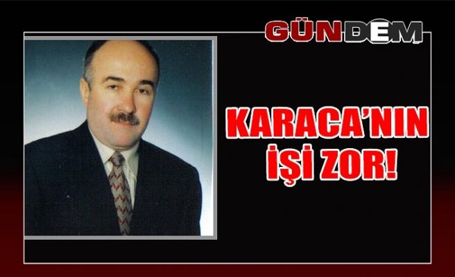 Karaca'nın işi zor!