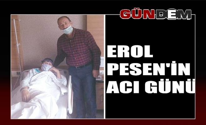 Erol Pesen'in acı günü