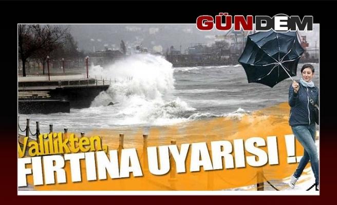 VALİLİKTEN FIRTINA UYARISI!..
