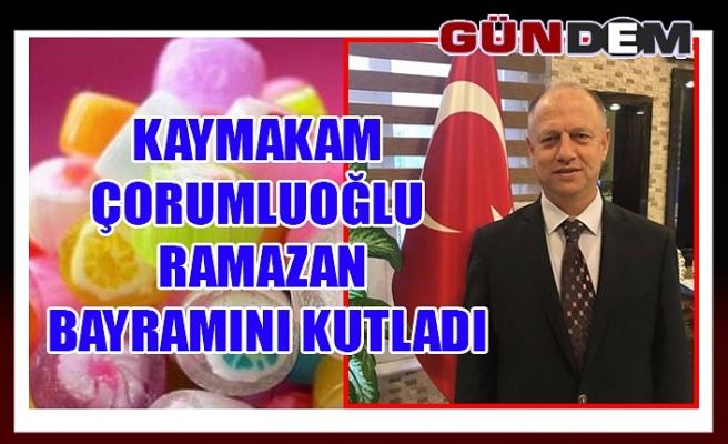Kaymakam Çorumluoğlu Ramazan Bayramını kutladı...