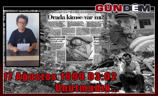 17 Ağustos 1999 03:02 Unutmadık…