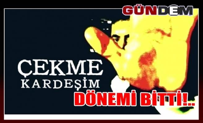 """""""ÇEKME KARDEŞİM"""" DÖNEMİ BİTTİ"""