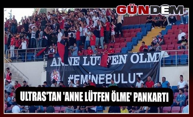 Ultras'tan 'Anne Lütfen Ölme' pankartı