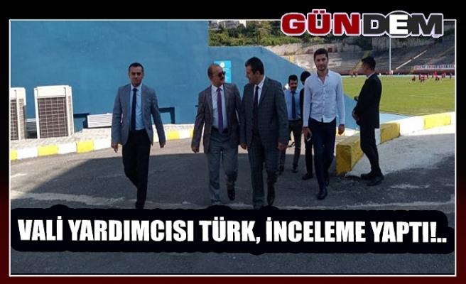 Vali Yardımcısı Türk, inceleme yaptı!..