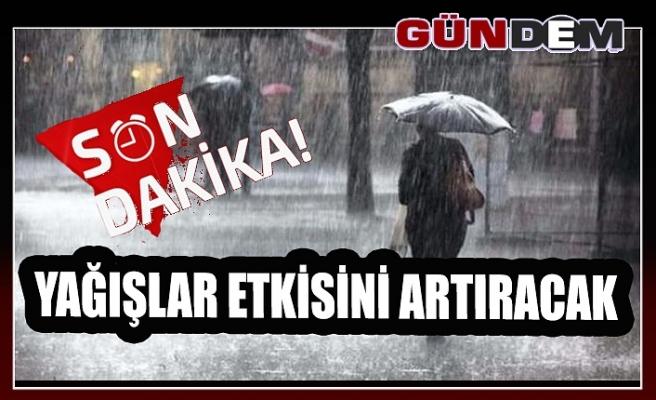 YAĞIŞLAR ETKİSİNİ ARTIRACAK!..