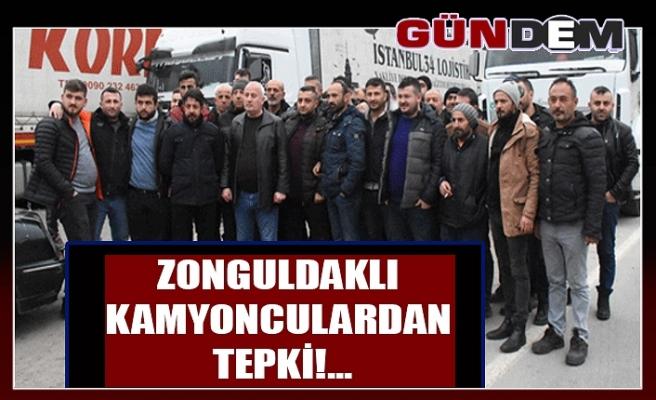 Zonguldaklı kamyonculardan tepki!...