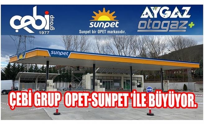 ÇEBİ GRUP  OPET-SUNPET 'ile Büyüyor.