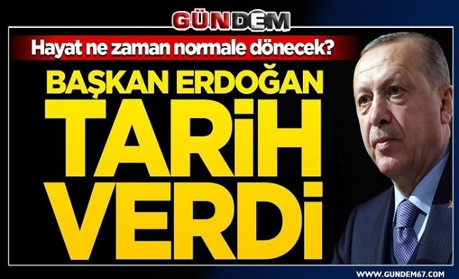 Başkan Erdoğan tarih verdi: Hayat ne zaman normale dönecek?
