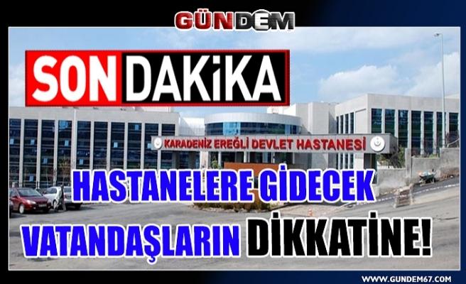 HASTANELERE GİDECEK VATANDAŞLARIN DİKKATİNE!
