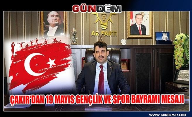 Çakır'dan 19 Mayıs Gençlik ve Spor Bayramı mesajı