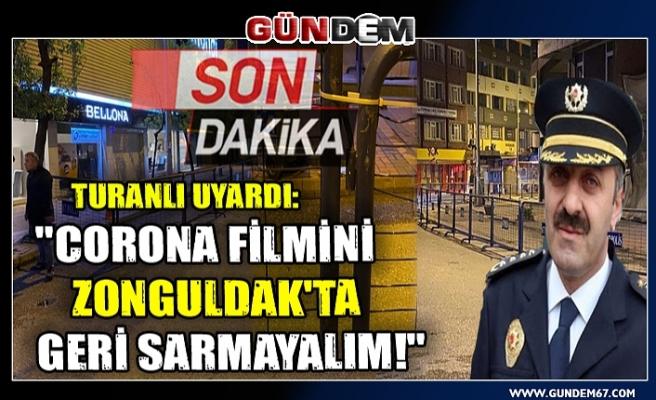 """Turanlı uyardı: """"Corona filmini Zonguldak'ta geri sarmayalım!"""""""
