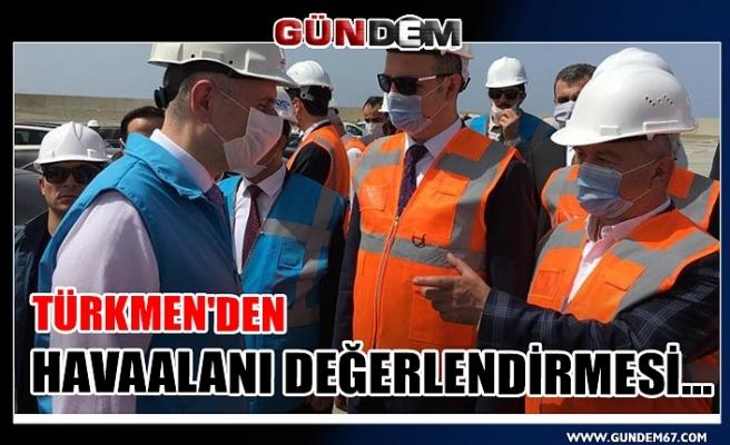Türkmen'den Havaalanı değerlendirmesi...
