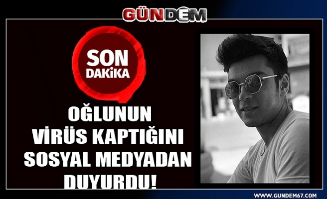 Oğlunun virüs kaptığını sosyal medyadan duyurdu!