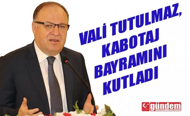 VALİ TUTULMAZ KABOTAJ BAYRAMINI KUTLADI