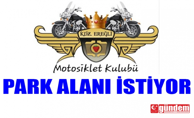 MOTOSİKLET KULÜBÜ PARK ALANI İSTİYOR